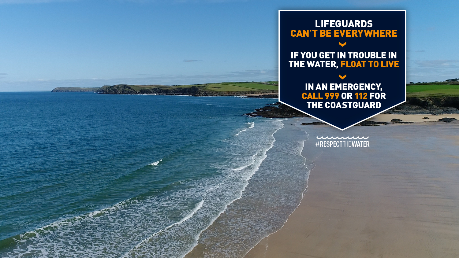 Beach on a bright day with fields in distance. Text overlay: Lifeguards can't be everywhere. If you get in trouble in the water, float to live. In an emergency call 999 or 112 for the Coastguard. #RespectTheWater